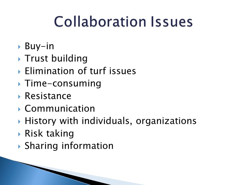 Buy-in Trust building Elimination of turf issues Time-consuming Resistance Communication History with individuals, organizations Risk taking Sharing information