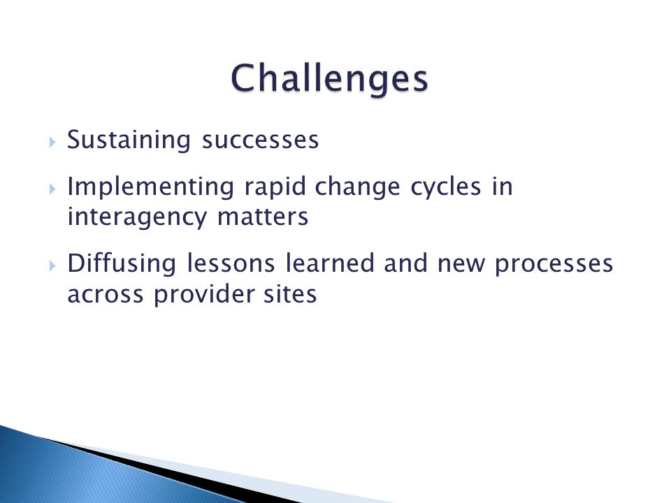 Sustaining successes Implementing rapid change cycles in interagency matters Diffusing lessons learned and new processes across provider sites
