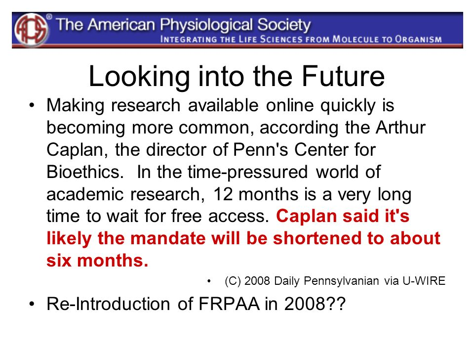 Looking into the Future Making research available online quickly is becoming more common, according the Arthur Caplan, the director of Penn's Center f