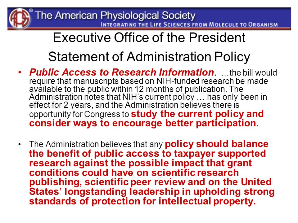 Executive Office of the President Statement of Administration Policy Public Access to Research Information. …the bill would require that manuscripts b