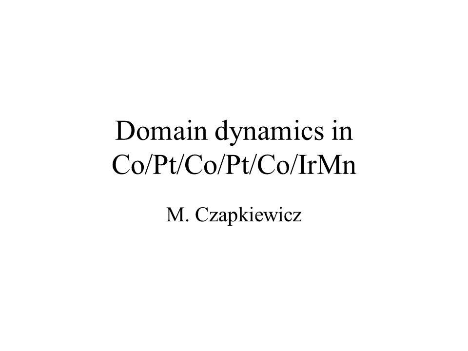 Domain dynamics in Co/Pt/Co/Pt/Co/IrMn M. Czapkiewicz