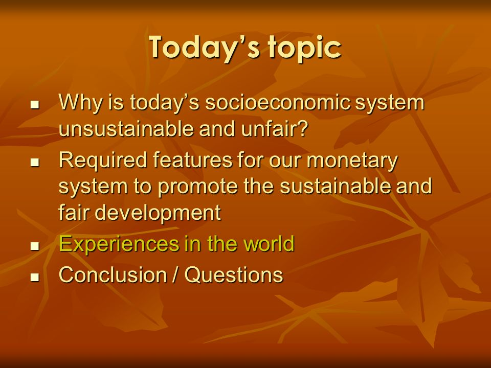 Todays topic Why is todays socioeconomic system unsustainable and unfair? Why is todays socioeconomic system unsustainable and unfair? Required featur