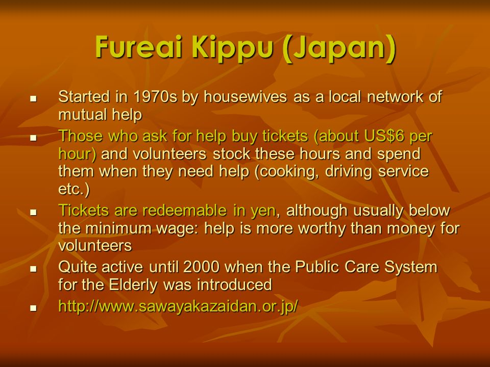 Fureai Kippu (Japan) Started in 1970s by housewives as a local network of mutual help Started in 1970s by housewives as a local network of mutual help