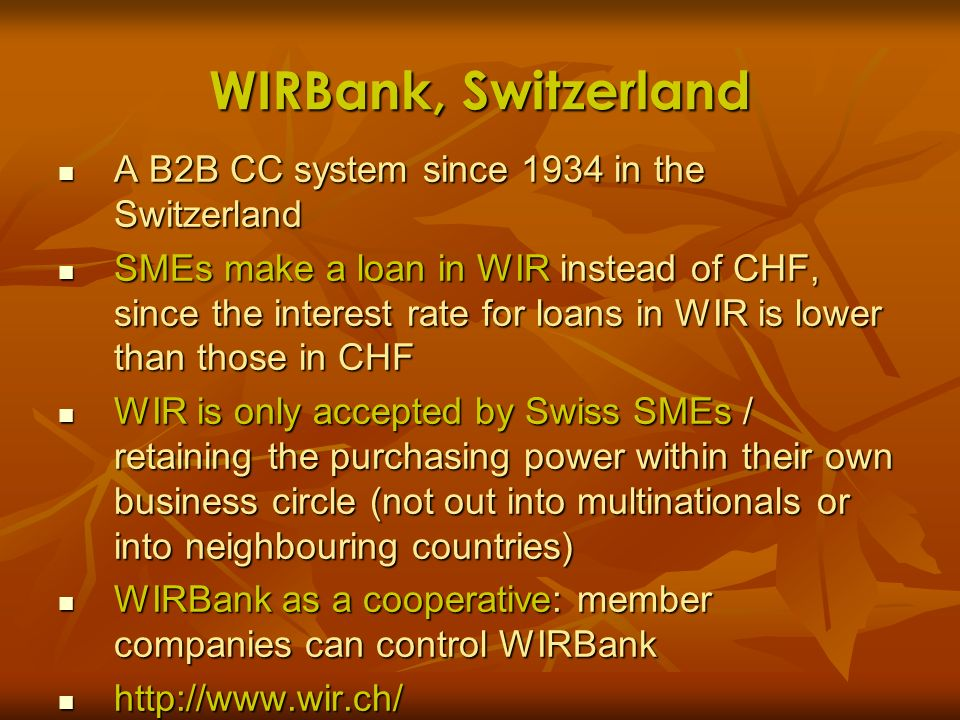 WIRBank, Switzerland A B2B CC system since 1934 in the Switzerland A B2B CC system since 1934 in the Switzerland SMEs make a loan in WIR instead of CH