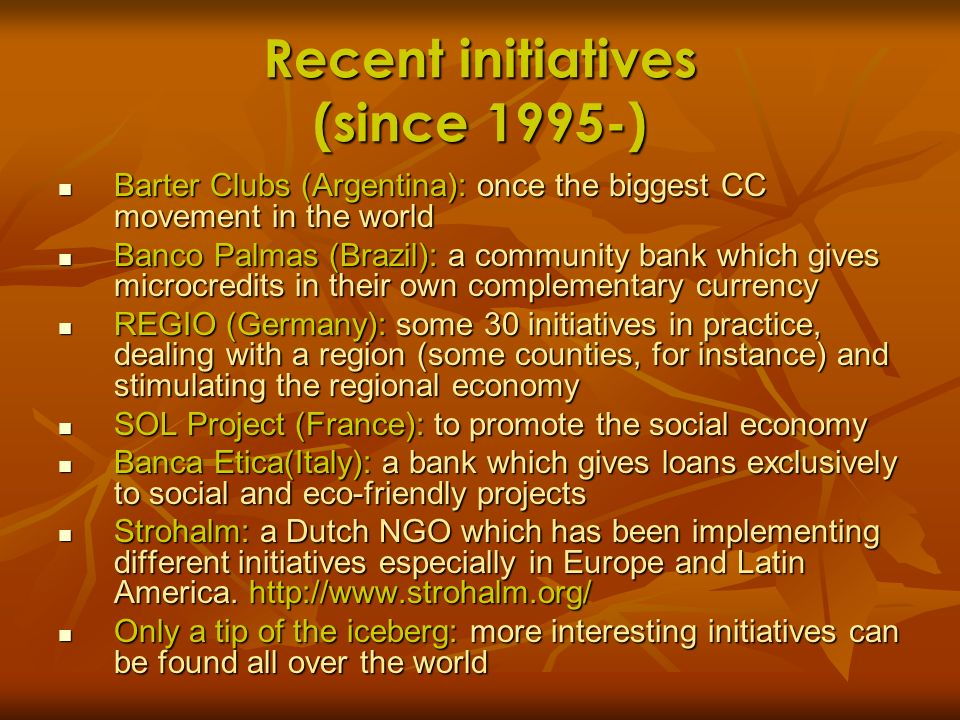 Recent initiatives (since 1995-) Barter Clubs (Argentina): once the biggest CC movement in the world Barter Clubs (Argentina): once the biggest CC mov