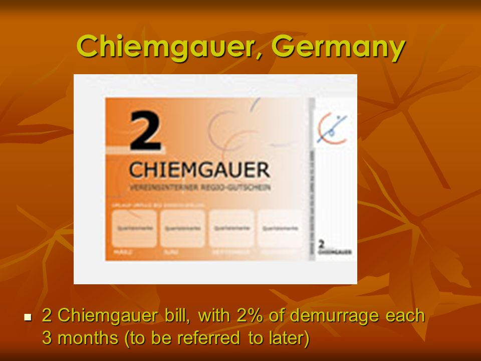 Chiemgauer, Germany 2 Chiemgauer bill, with 2% of demurrage each 3 months (to be referred to later) 2 Chiemgauer bill, with 2% of demurrage each 3 mon