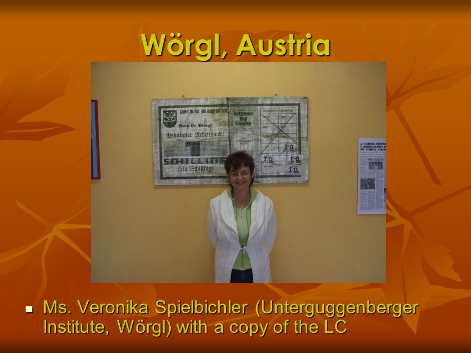 Wörgl, Austria Ms. Veronika Spielbichler (Unterguggenberger Institute, Wörgl) with a copy of the LC Ms. Veronika Spielbichler (Unterguggenberger Insti