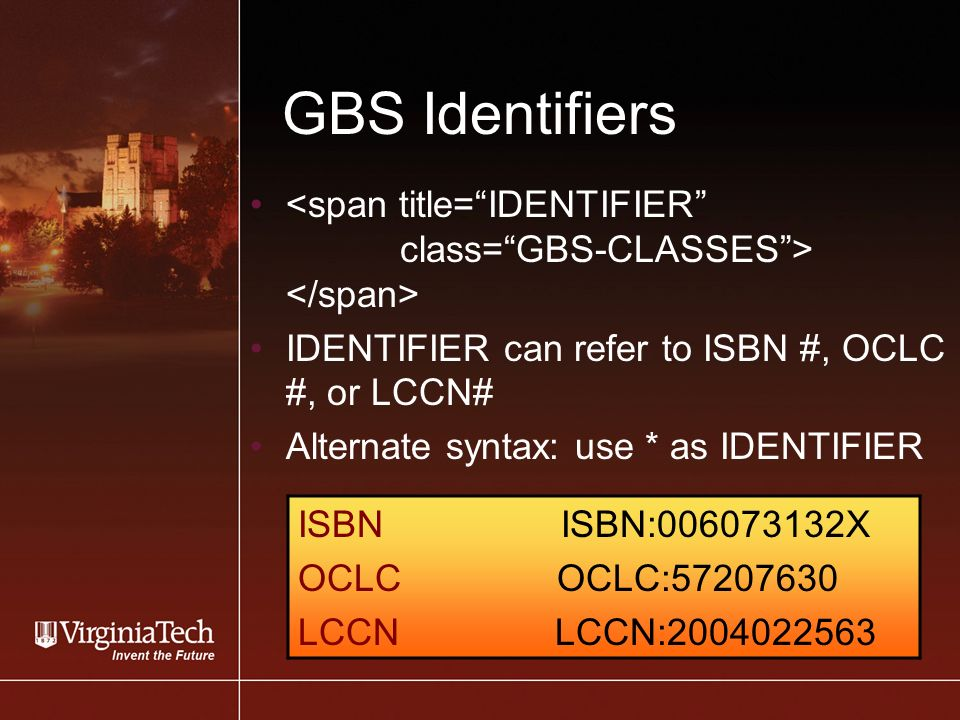 GBS Identifiers IDENTIFIER can refer to ISBN #, OCLC #, or LCCN# Alternate syntax: use * as IDENTIFIER ISBN ISBN: X OCLC OCLC: LCCN LCCN: