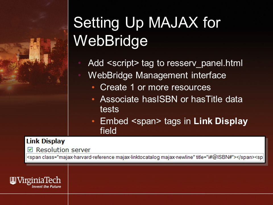Setting Up MAJAX for WebBridge Add tag to resserv_panel.html WebBridge Management interface Create 1 or more resources Associate hasISBN or hasTitle data tests Embed tags in Link Display field