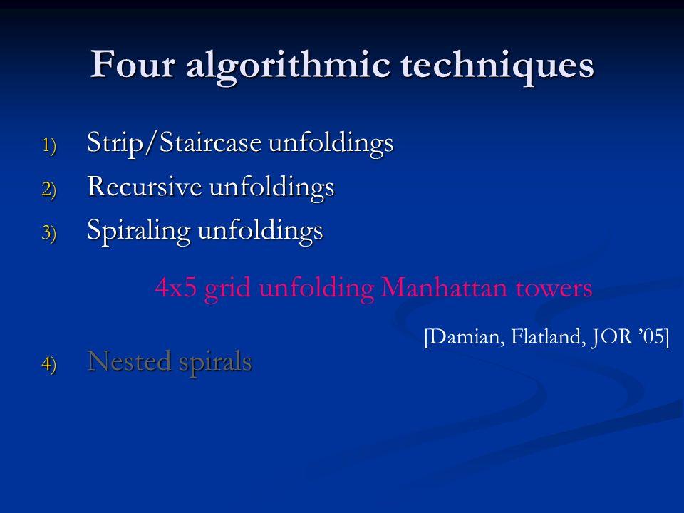 Four algorithmic techniques 1) Strip/Staircase unfoldings 2) Recursive unfoldings 3) Spiraling unfoldings 4) Nested spirals [Damian, Flatland, JOR 05]