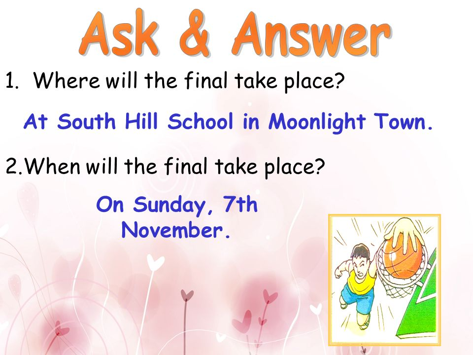 The basketball final Our school basketball team needs your support! It is in the final of the basketball competition! The match takes place at South H