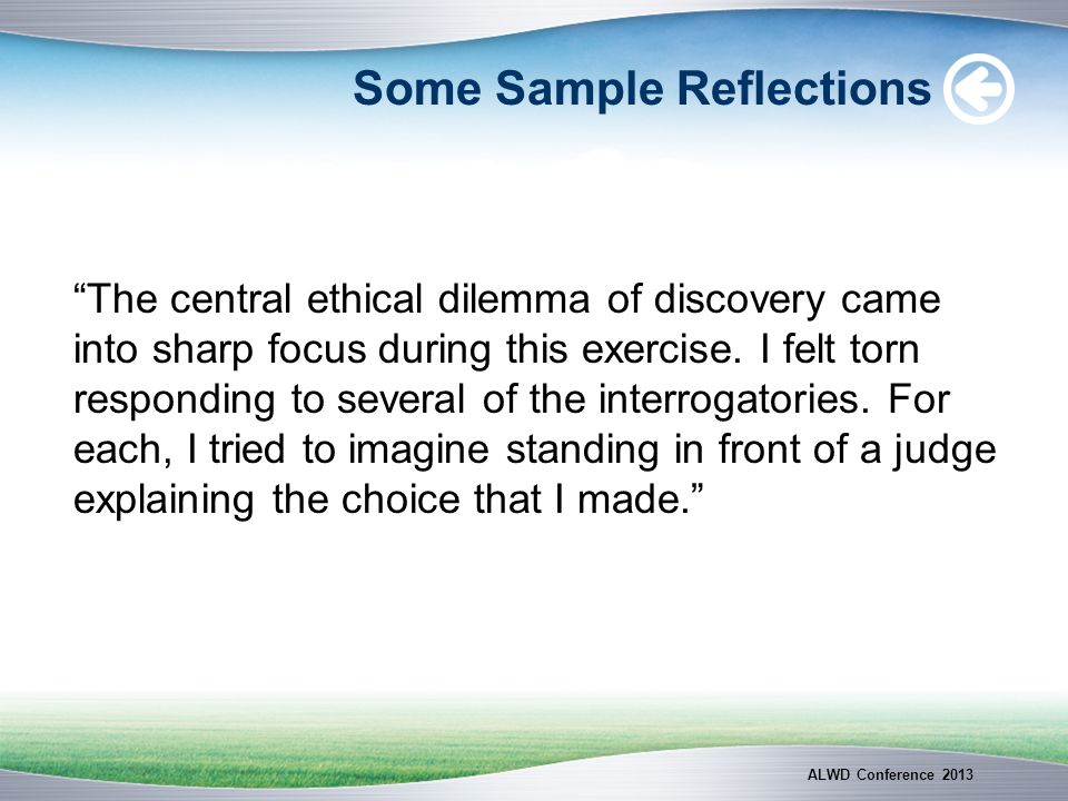 Some Sample Reflections The central ethical dilemma of discovery came into sharp focus during this exercise. I felt torn responding to several of the