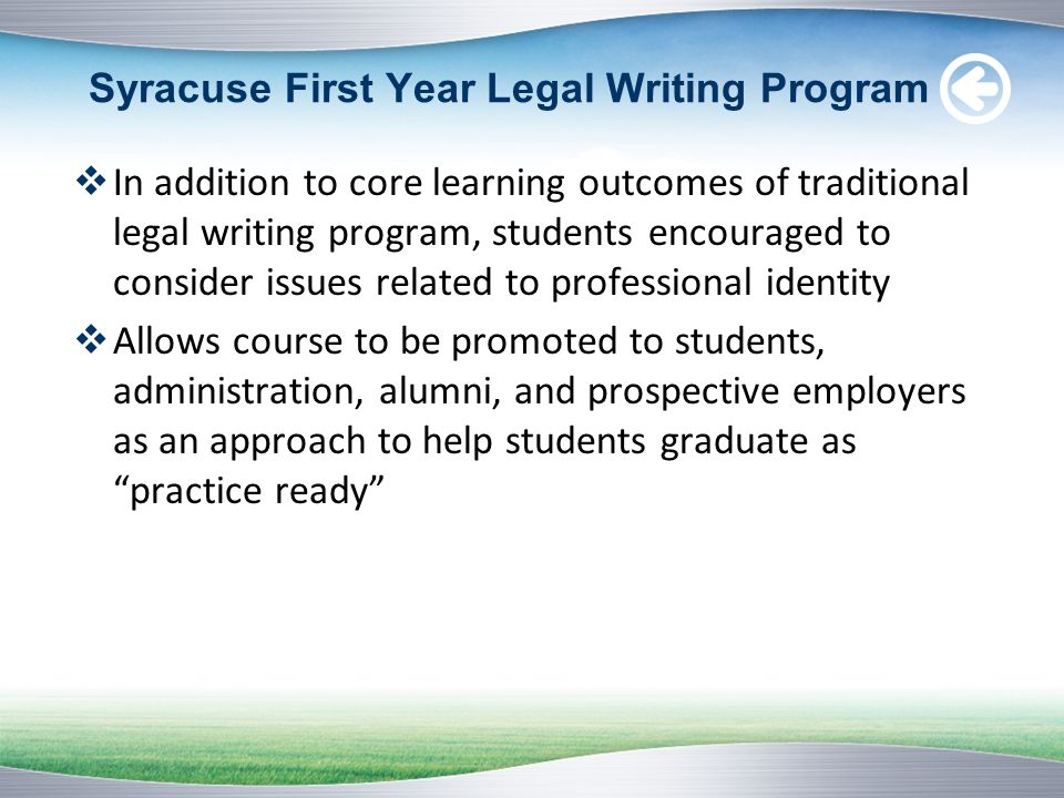 Syracuse First Year Legal Writing Program In addition to core learning outcomes of traditional legal writing program, students encouraged to consider