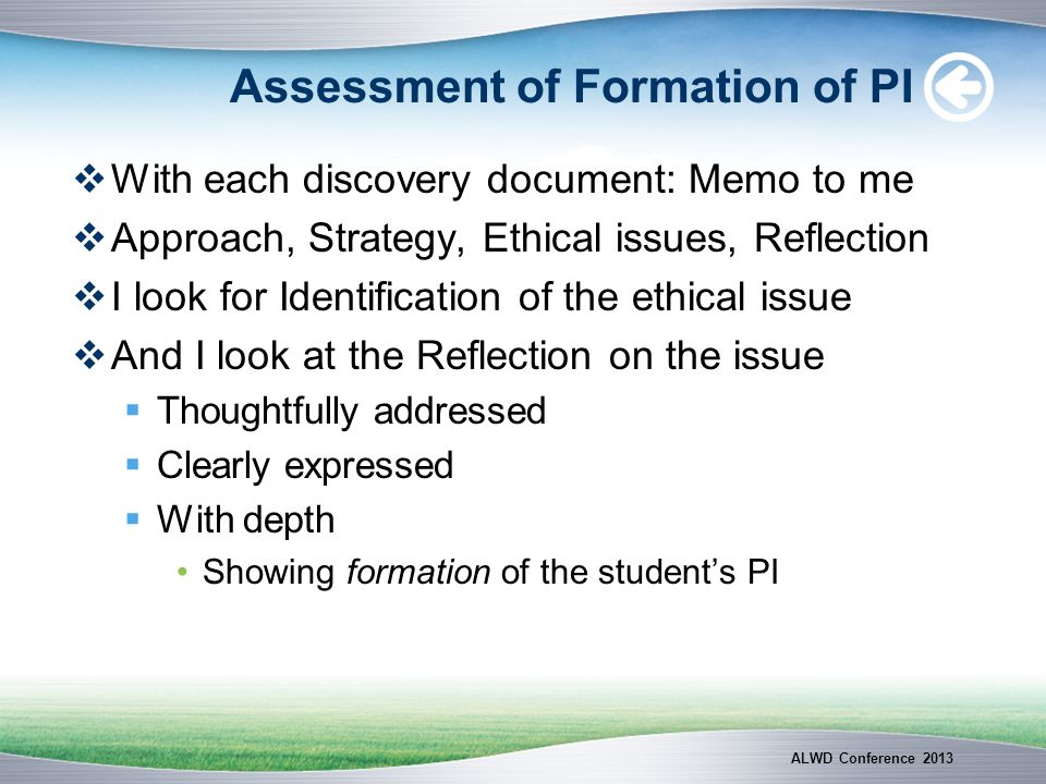 Assessment of Formation of PI With each discovery document: Memo to me Approach, Strategy, Ethical issues, Reflection I look for Identification of the
