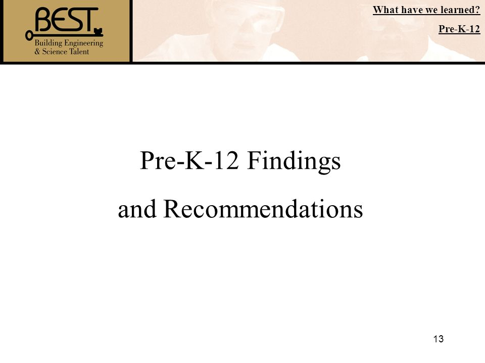 13 Pre-K-12 Findings and Recommendations What have we learned? Pre-K-12