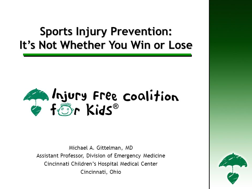 Sports Injury Prevention: Its Not Whether You Win or Lose Michael A. Gittelman, MD Assistant Professor, Division of Emergency Medicine Cincinnati Chil