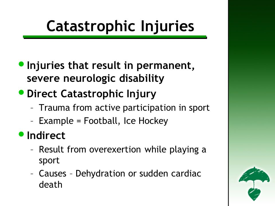 Catastrophic Injuries Injuries that result in permanent, severe neurologic disability Direct Catastrophic Injury –Trauma from active participation in