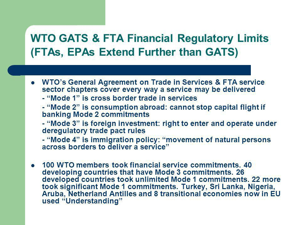 WTO GATS & FTA Financial Regulatory Limits (FTAs, EPAs Extend Further than GATS) WTOs General Agreement on Trade in Services & FTA service sector chap