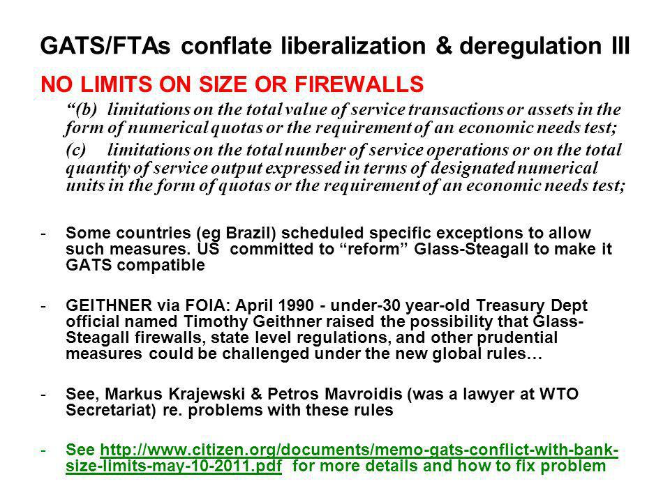 GATS/FTAs conflate liberalization & deregulation III NO LIMITS ON SIZE OR FIREWALLS (b)limitations on the total value of service transactions or asset