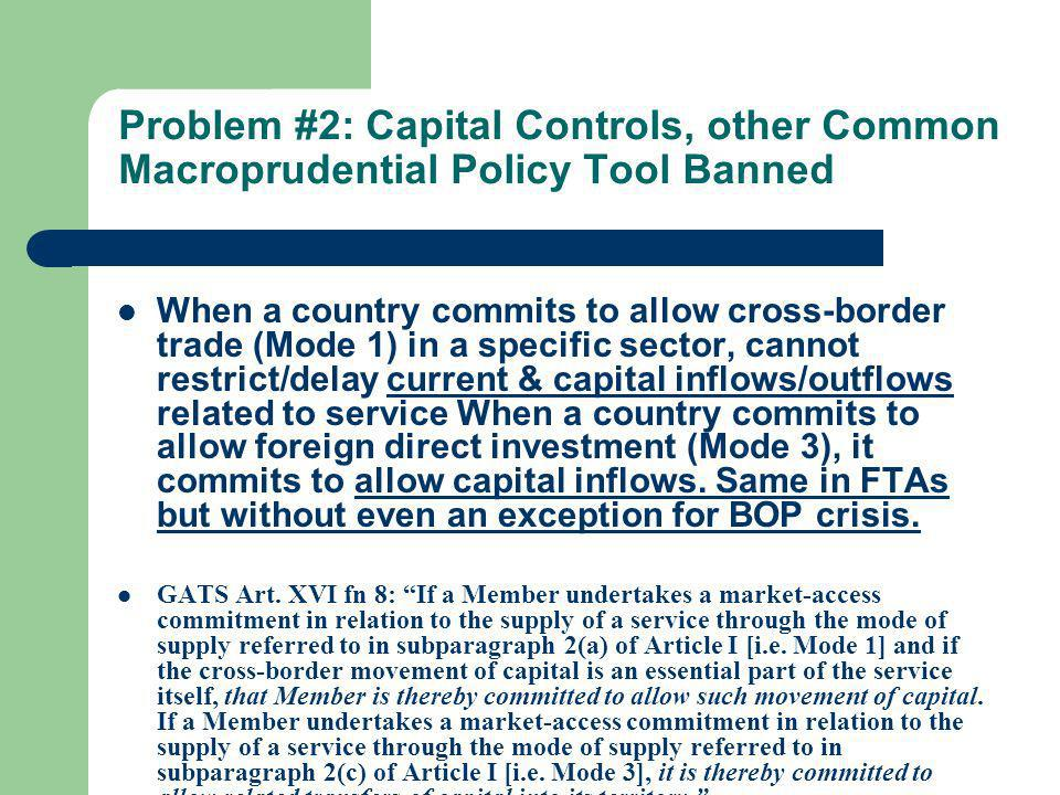 Problem #2: Capital Controls, other Common Macroprudential Policy Tool Banned When a country commits to allow cross-border trade (Mode 1) in a specifi