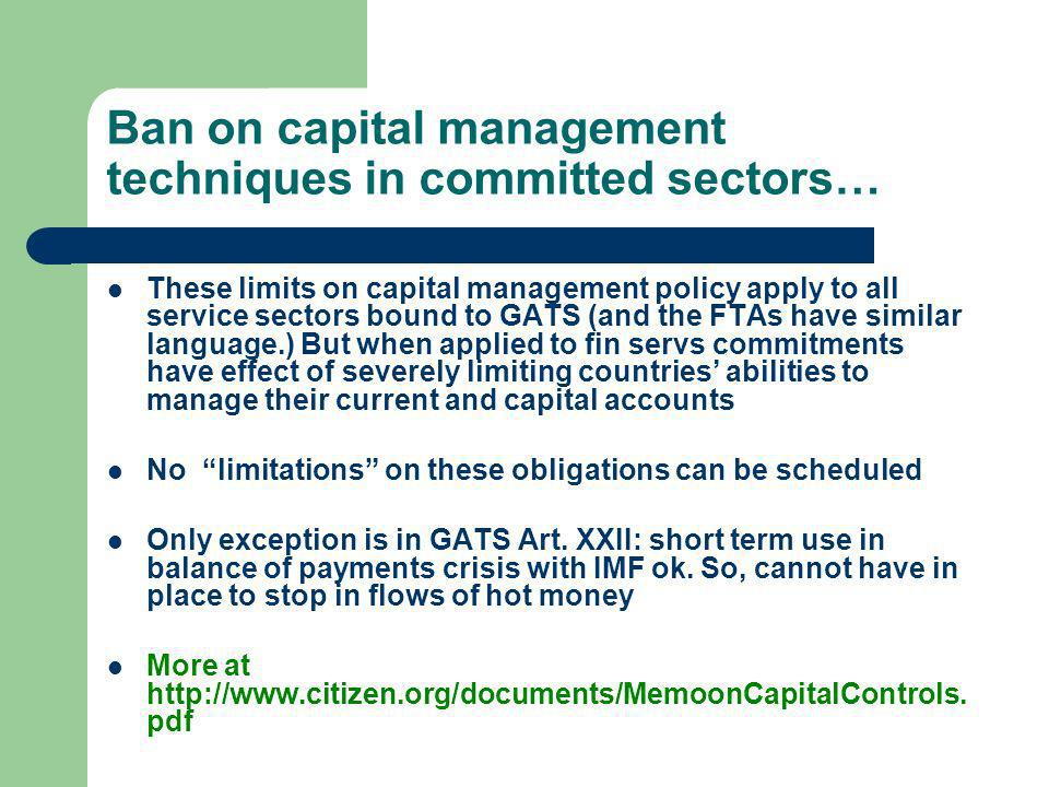 Ban on capital management techniques in committed sectors… These limits on capital management policy apply to all service sectors bound to GATS (and t