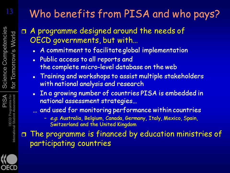 PISA OECD Programme for International Student Assessment Science Competencies for Tomorrows World Who benefits from PISA and who pays? r A programme d