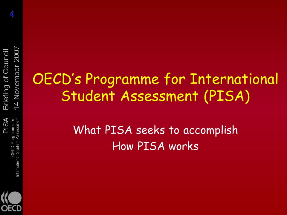 PISA OECD Programme for International Student Assessment Briefing of Council 14 November 2007 OECDs Programme for International Student Assessment (PI