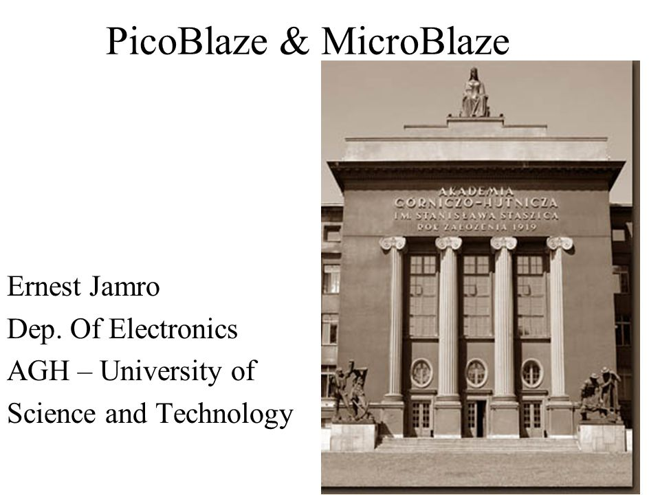 PicoBlaze & MicroBlaze Ernest Jamro Dep. Of Electronics AGH – University of Science and Technology