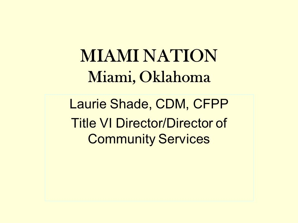 The Miami Nation Title VI Program is made up of a Consortium of three tribes: –The Miami Nation –The Ottawa Tribe of Oklahoma, which contracts Part A & Part C services to us.