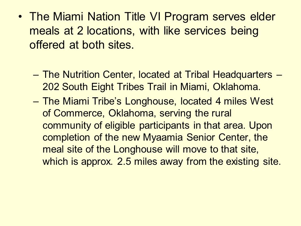 The Miami Nation Title VI Program serves elder meals at 2 locations, with like services being offered at both sites. –The Nutrition Center, located at