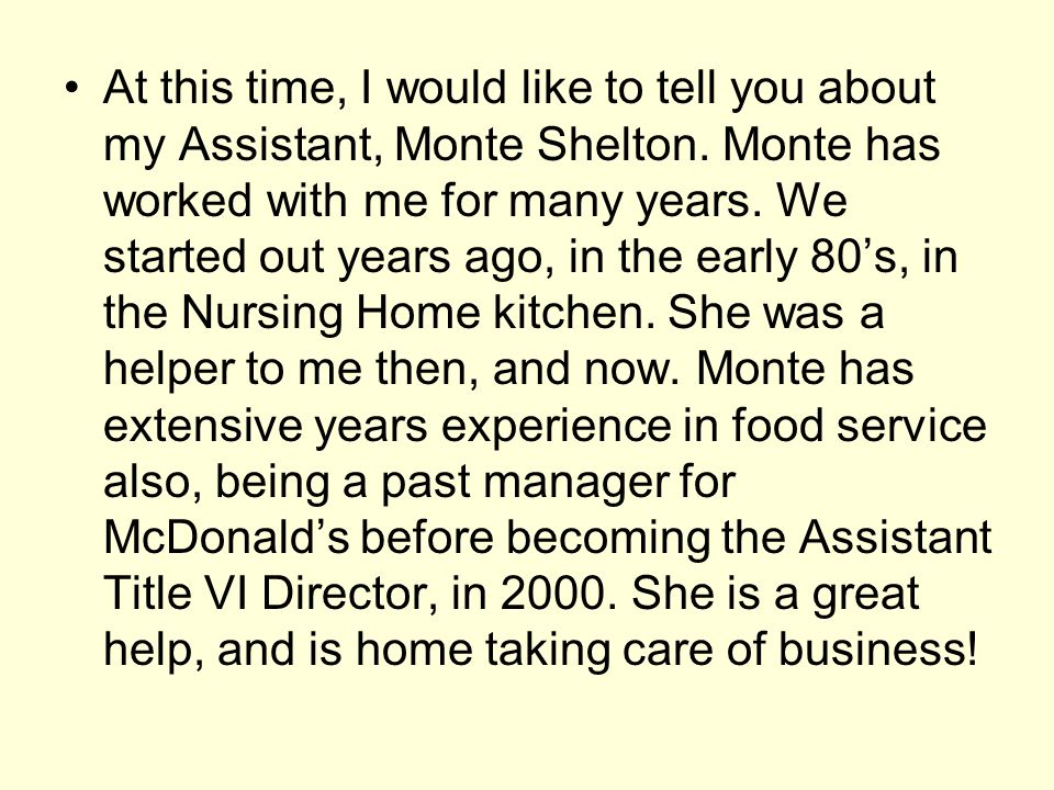 At this time, I would like to tell you about my Assistant, Monte Shelton. Monte has worked with me for many years. We started out years ago, in the ea