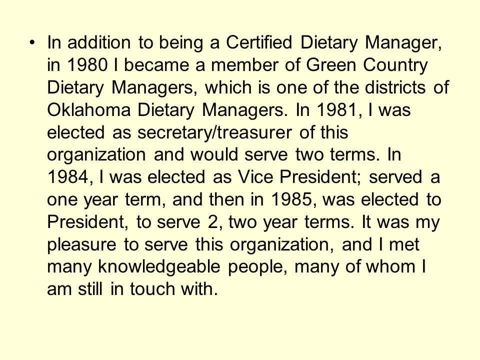 In 1988, requirements for Certification in the Dietary Managers Association changed, meaning that everyone wishing the Certification status would have to take a national test; passing it or having to retrain.