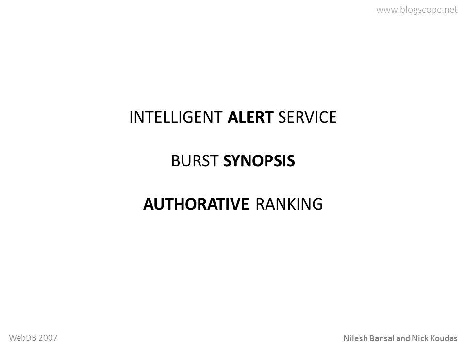 Nilesh Bansal and Nick Koudas WebDB 2007 INTELLIGENT ALERT SERVICE BURST SYNOPSIS AUTHORATIVE RANKING