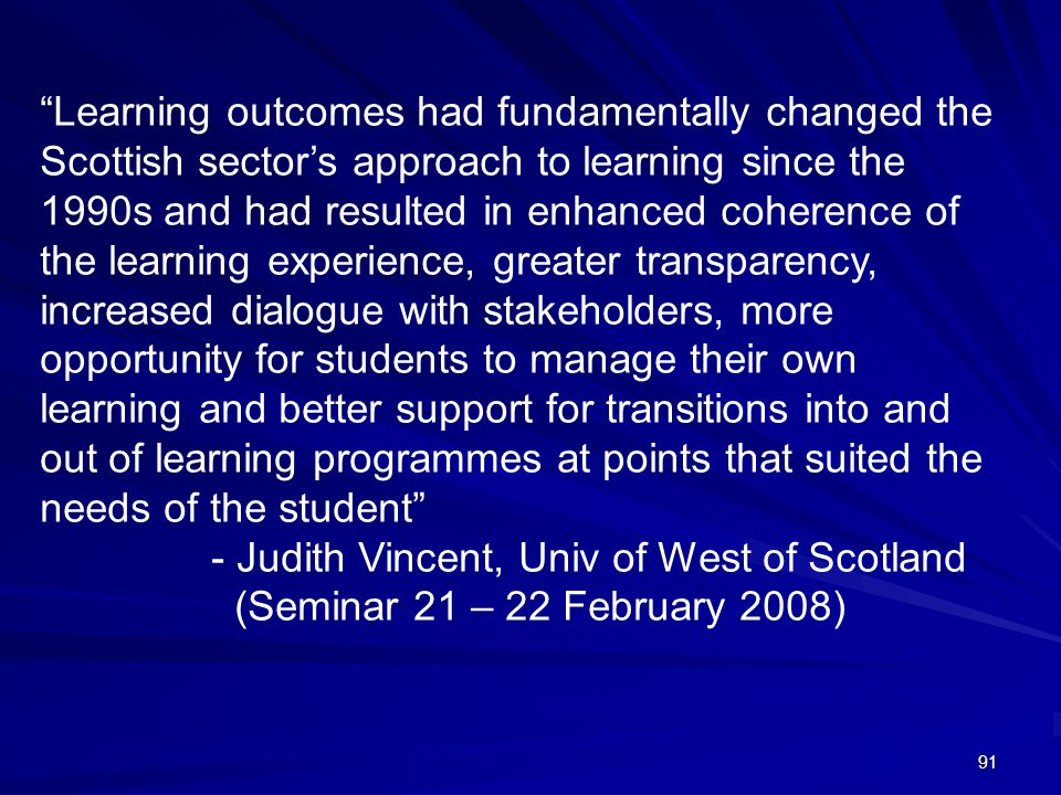 91 Learning outcomes had fundamentally changed the Scottish sectors approach to learning since the 1990s and had resulted in enhanced coherence of the