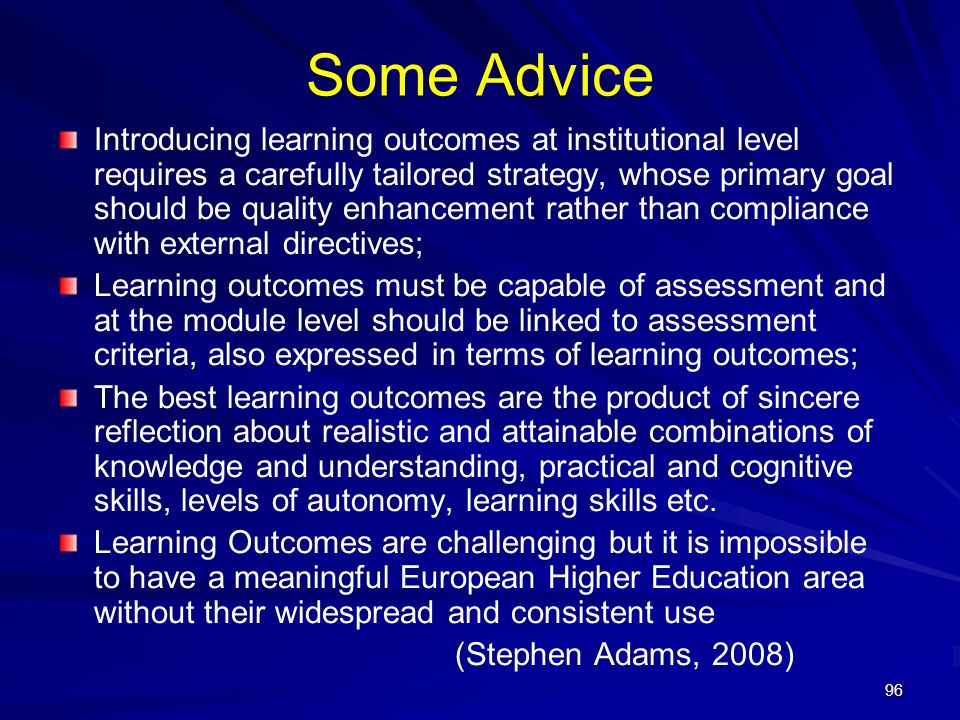 96 Some Advice Introducing learning outcomes at institutional level requires a carefully tailored strategy, whose primary goal should be quality enhan