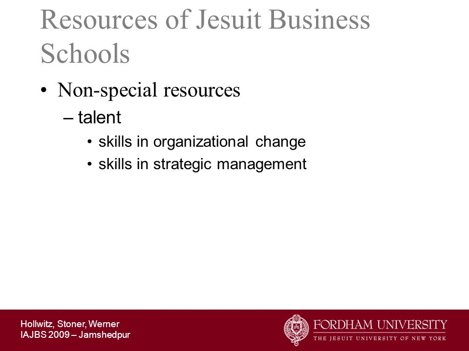 Hollwitz, Stoner, Werner IAJBS 2009 – Jamshedpur Resources of Jesuit Business Schools Non-special resources –talent skills in organizational change sk