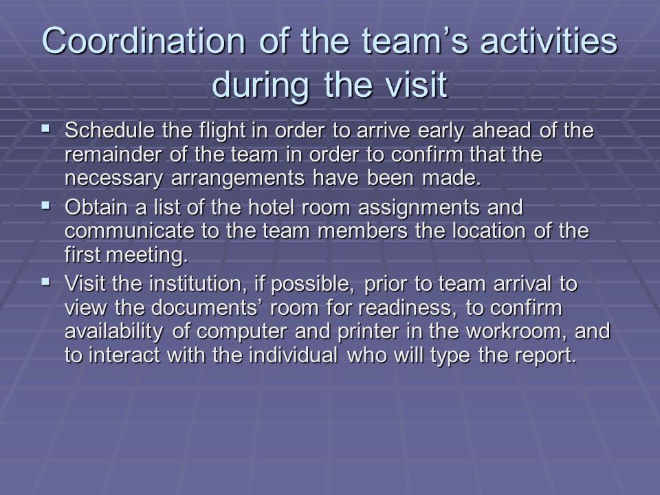 Coordination of the teams activities during the visit Schedule the flight in order to arrive early ahead of the remainder of the team in order to conf