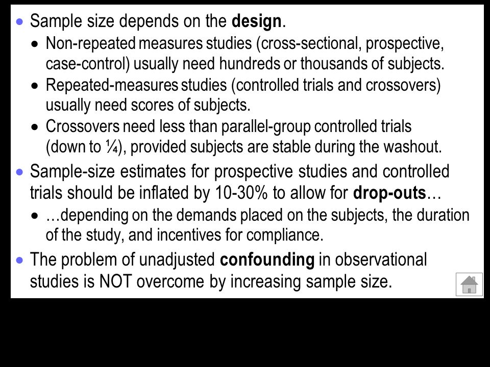 Sample size depends on the design. Non-repeated measures studies (cross-sectional, prospective, case-control) usually need hundreds or thousands of su