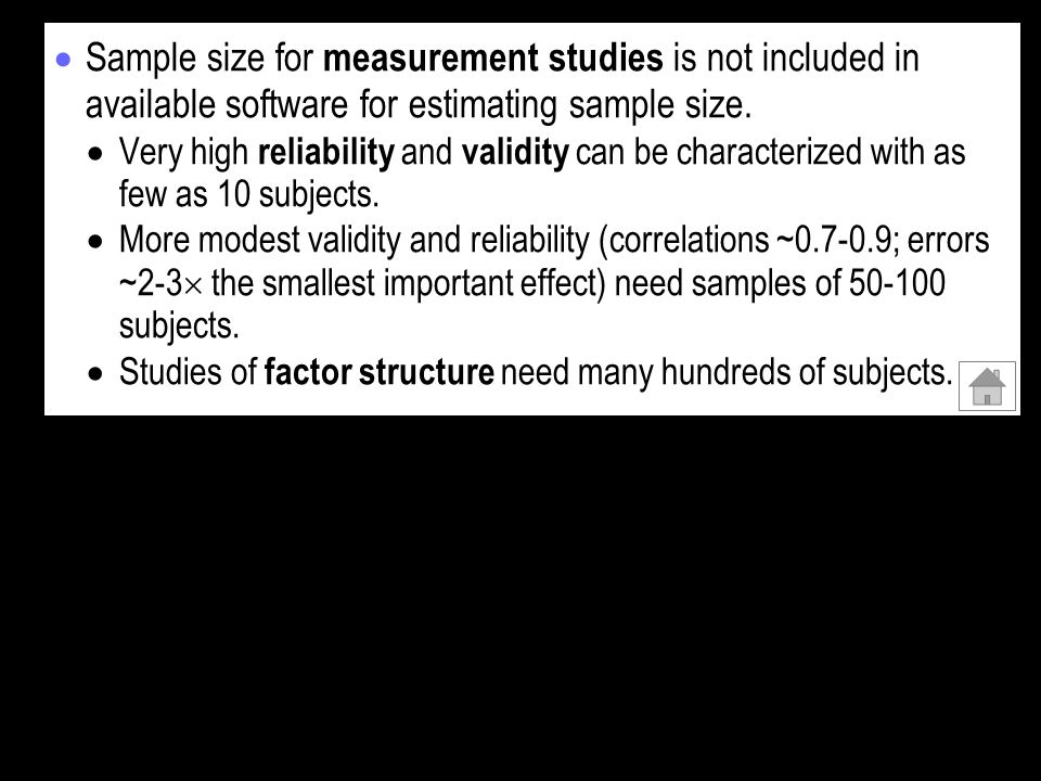 Sample size for measurement studies is not included in available software for estimating sample size. Very high reliability and validity can be charac
