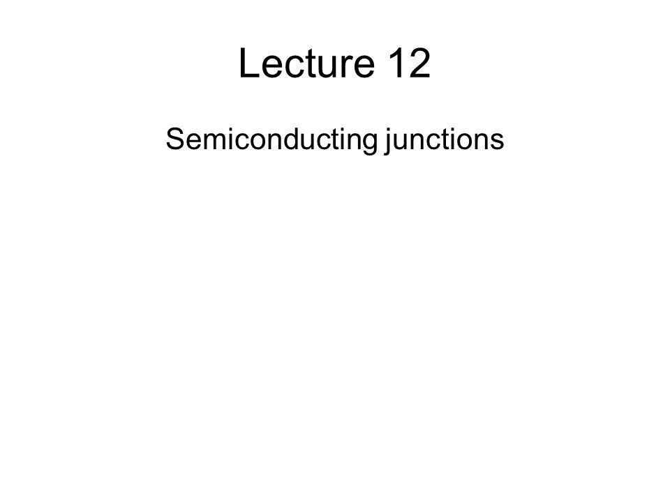 Lecture 12 Semiconducting junctions