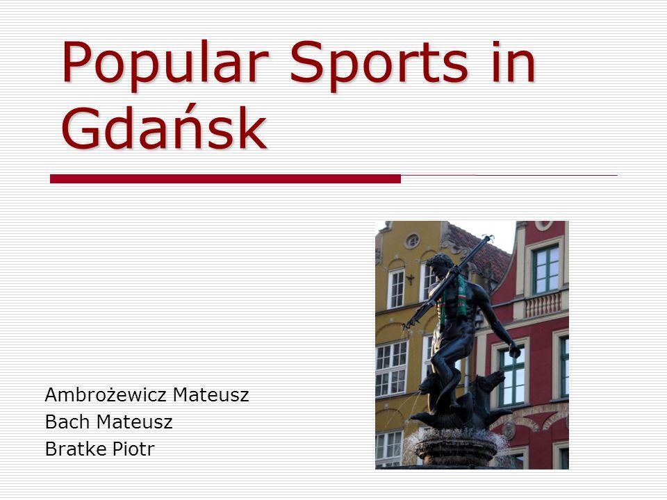 Popular Sports in Gdańsk Ambrożewicz Mateusz Bach Mateusz Bratke Piotr
