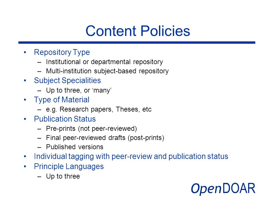 Content Policies Repository Type –Institutional or departmental repository –Multi-institution subject-based repository Subject Specialities –Up to thr