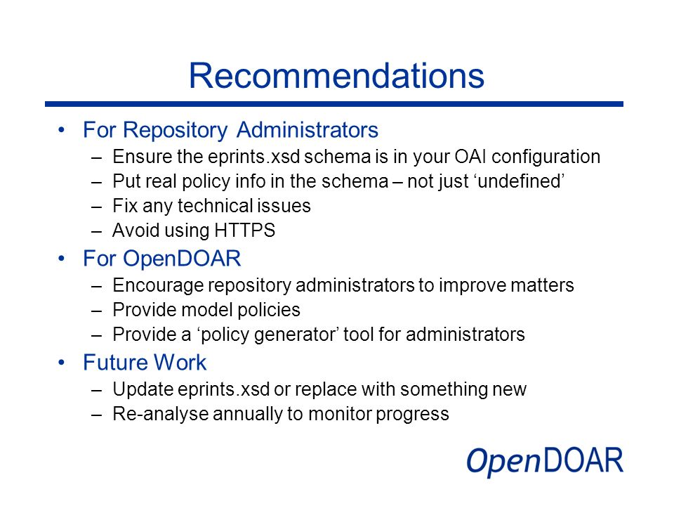Recommendations For Repository Administrators –Ensure the eprints.xsd schema is in your OAI configuration –Put real policy info in the schema – not ju