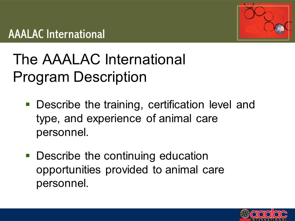 The AAALAC International Program Description Describe the training, certification level and type, and experience of animal care personnel. Describe th