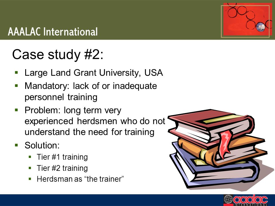 Case study #2: Large Land Grant University, USA Mandatory: lack of or inadequate personnel training Problem: long term very experienced herdsmen who d