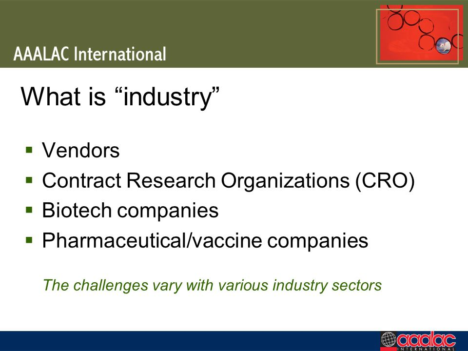 What is industry Vendors Contract Research Organizations (CRO) Biotech companies Pharmaceutical/vaccine companies The challenges vary with various ind