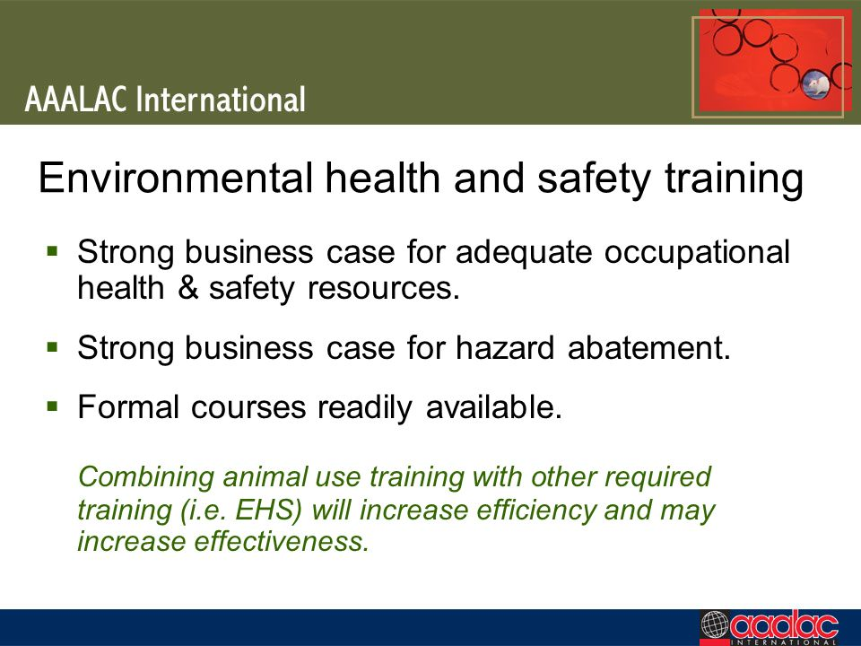 Environmental health and safety training Strong business case for adequate occupational health & safety resources. Strong business case for hazard aba