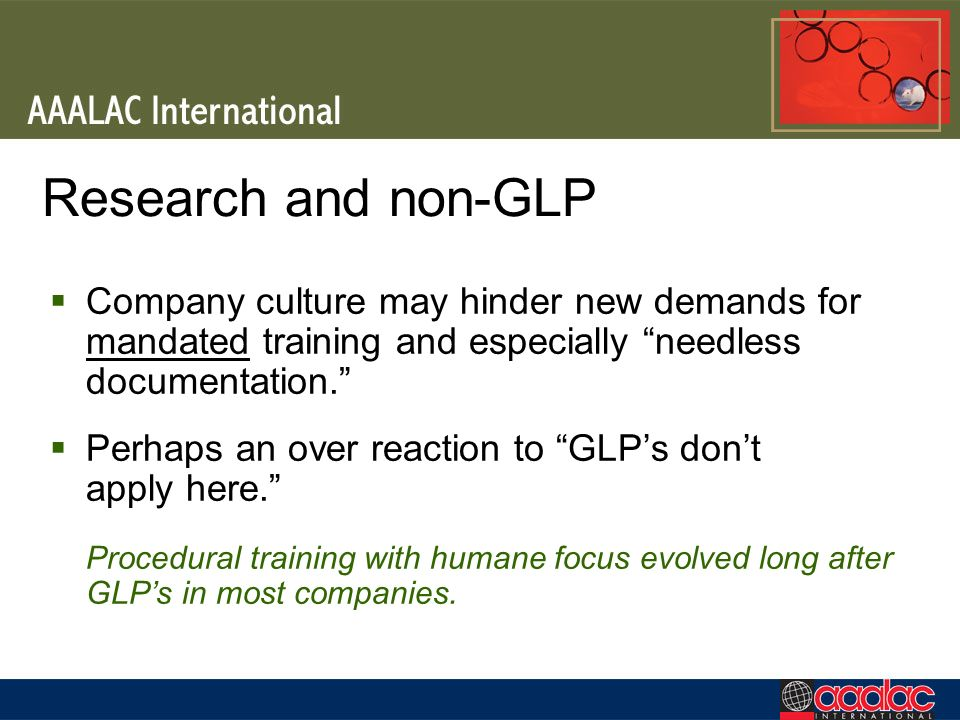 Research and non-GLP Company culture may hinder new demands for mandated training and especially needless documentation. Perhaps an over reaction to G