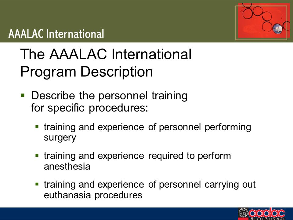 The AAALAC International Program Description Describe the personnel training for specific procedures: training and experience of personnel performing