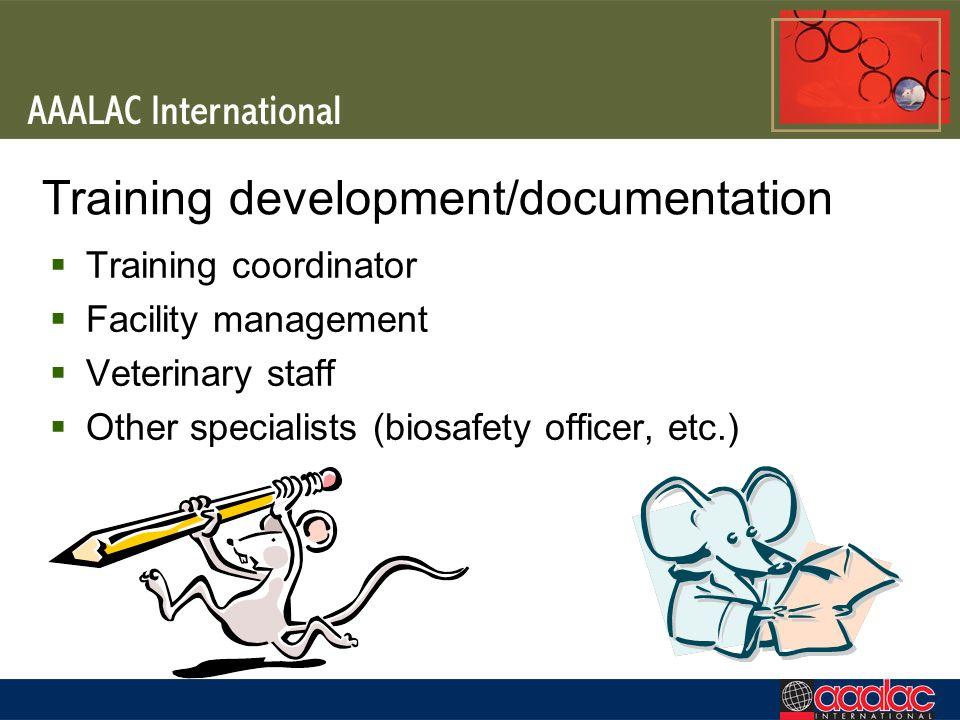 Training development/documentation Training coordinator Facility management Veterinary staff Other specialists (biosafety officer, etc.)